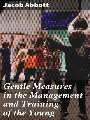 cover image of Gentle Measures in the Management and Training of the Young