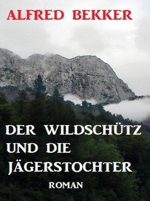 cover image of Der Wildschütz und die Jägerstochter