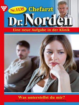 cover image of Chefarzt Dr. Norden 1135 – Arztroman