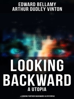 cover image of LOOKING BACKWARD (A Utopia) & LOOKING FURTHER BACKWARD (A Dystopia)