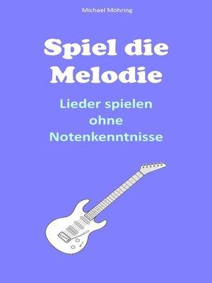 cover image of Spiel die Melodie