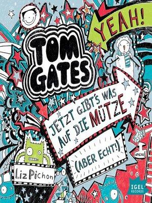 cover image of Tom Gates. Jetzt gibt's was auf die Mütze (aber echt)