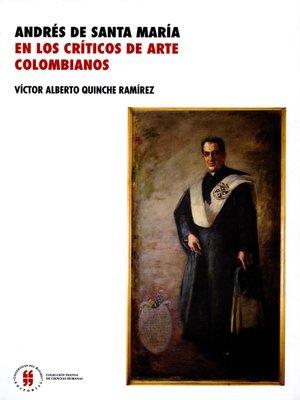 cover image of Andrés de Santa María en los críticos de arte colombianos