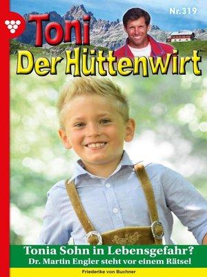 cover image of Toni der Hüttenwirt (ab 301) 319 – Heimatroman