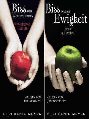 cover image of Biss-Jubiläumsausgabe--Biss zum Morgengrauen / Biss in alle Ewigkeit (gekürzt)