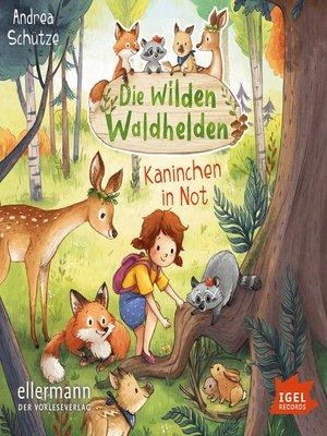 cover image of Die wilden Waldhelden. Kaninchen in Not
