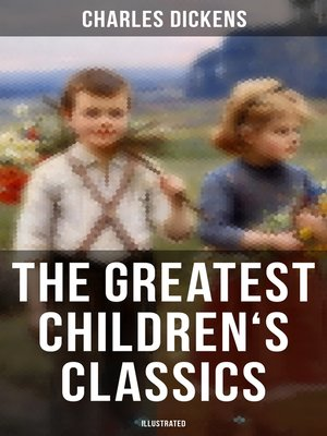 cover image of The Greatest Children's Classics of Charles Dickens (Illustrated)