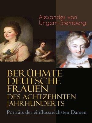 cover image of Berühmte deutsche Frauen des achtzehnten Jahrhunderts--Porträts der einflussreichsten Damen