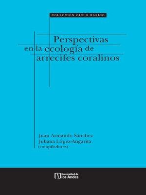 cover image of Perspectivas en la ecología de arrecifes coralinos