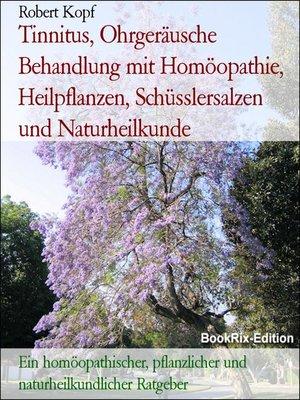 cover image of Tinnitus, Ohrgeräusche Behandlung mit Homöopathie, Heilpflanzen, Schüsslersalzen und Naturheilkunde