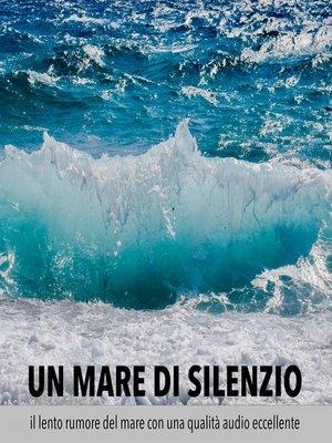 cover image of Un mare di silenzio – il lento rumore del mare con una qualità audio eccellente