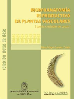 cover image of Morfoanatomía reproductiva de plantas vasculares