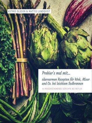 cover image of Probier's mal mit...säurearmen Rezepten für Wok, Mixer und Co. bei leichtem Sodbrennen