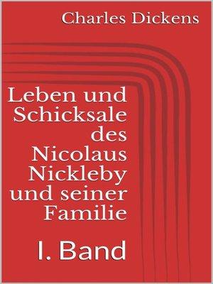 cover image of Leben und Schicksale des Nicolaus Nickleby und seiner Familie. I. Band