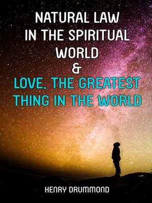 cover image of Natural Law in the Spiritual World & Love, the Greatest Thing in the World
