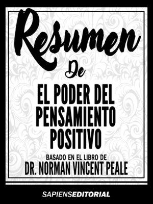 """cover image of Resumen De """"El Poder Del Pensamiento Positivo"""" Basado En El Libro De Dr. Norman Vincent Peale"""