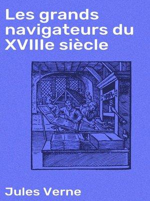 cover image of Les grands navigateurs du XVIIIe siècle