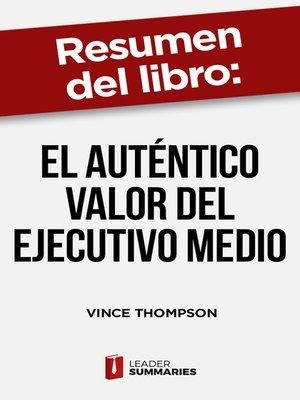 """cover image of Resumen del libro """"El auténtico valor del ejecutivo medio"""" de Vince Thompson"""