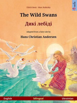 cover image of The Wild Swans – Дикі лебіді. Bilingual picture book adapted from a fairy tale by Hans Christian Andersen (English – Ukrainian)