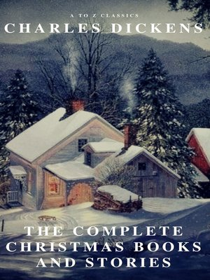 cover image of The Complete Christmas Books and Stories (A to Z Classics)