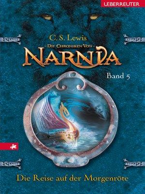cover image of Die Chroniken von Narnia--Die Reise auf der Morgenröte (Bd. 5)