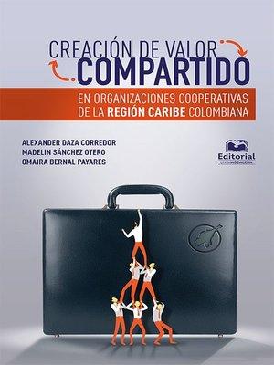 cover image of Creación de valor compartido en organizaciones cooperativas de la región Caribe colombiana