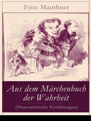 cover image of Aus dem Märchenbuch der Wahrheit (Humoristische Erzählungen)