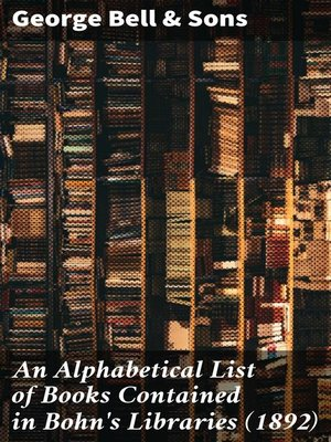 cover image of An Alphabetical List of Books Contained in Bohn's Libraries (1892)