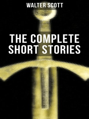 cover image of THE COMPLETE SHORT STORIES OF SIR WALTER SCOTT