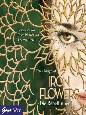 cover image of Iron Flowers. Die Rebellinnen [1]