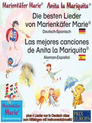 cover image of Die besten Kinderlieder von Marienkäfer Marie und ihren Freunden. Deutsch-Spanisch / Las mejores canciones de los niños de Anita la Mariquita. Aleman-Español