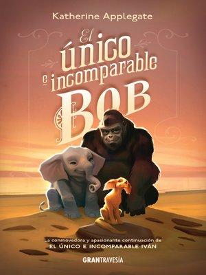 cover image of El único e incomparable Bob