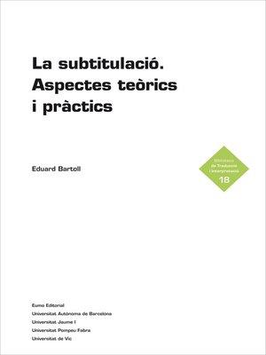 cover image of La subtitulació. Aspectes teòrics i pràctics