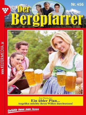 cover image of Der Bergpfarrer 456 – Heimatroman