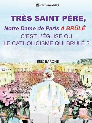 cover image of TRÈS SAINT PÈRE,  Notre Dame de Paris a BRÛLÉ  C'EST L'ÉGLISE OU  LE CATHOLICISME QUI BRÛLE ?