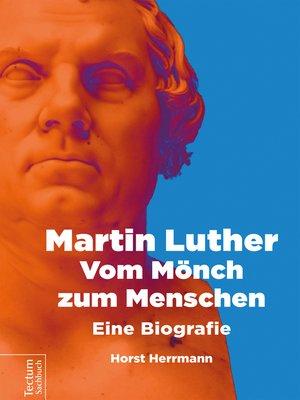 cover image of Martin Luther – Vom Mönch zum Menschen