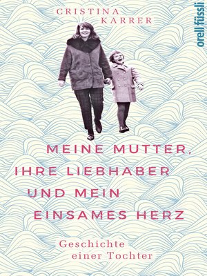cover image of Meine Mutter, ihre Liebhaber und mein einsames Herz