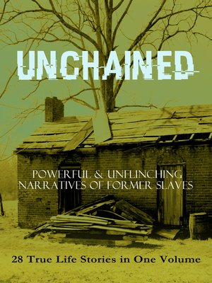 cover image of Unchained -- Powerful & Unflinching Narratives of Former Slaves