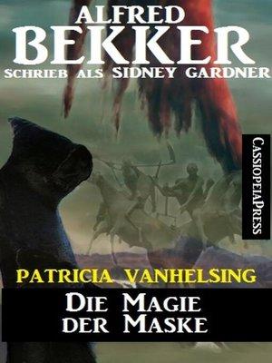 cover image of Patricia Vanhelsing--Die Magie der Maske