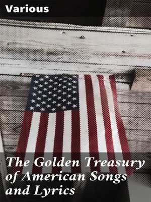 cover image of The Golden Treasury of American Songs and Lyrics