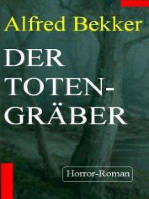 cover image of Alfred Bekker Horror-Roman --Der Totengräber