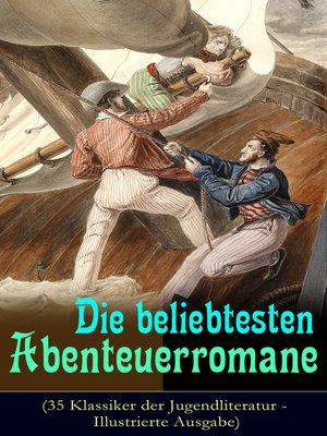 cover image of Die beliebtesten Abenteuerromane (35 Klassiker der Jugendliteratur--Illustrierte Ausgabe)