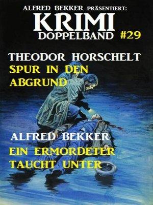 cover image of Krimi Doppelband #29 Sturz in den Abgrund/Ein Ermordeter taucht unter