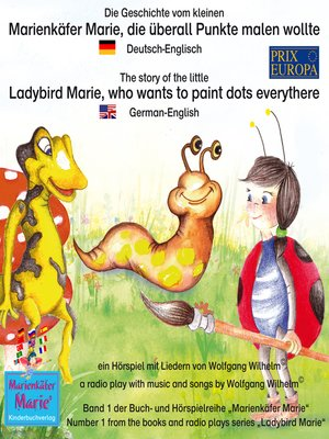 cover image of Die Geschichte vom kleinen Marienkäfer Marie, die überall Punkte malen wollte. Deutsch-Englisch / the story of the little Ladybird Marie, who wants to paint dots everythere. German-English