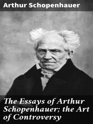 cover image of The Essays of Arthur Schopenhauer; the Art of Controversy