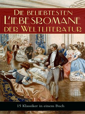 cover image of Die beliebtesten Liebesromane der Weltliteratur (15 Klassiker in einem Buch)