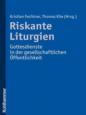 cover image of Riskante Liturgien--Gottesdienste in der gesellschaftlichen Öffentlichkeit