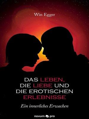 cover image of Das Leben, die Liebe und die erotischen Erlebnisse