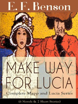 cover image of MAKE WAY FOR LUCIA--Complete Mapp and Lucia Series (6 Novels & 2 Short Stories)