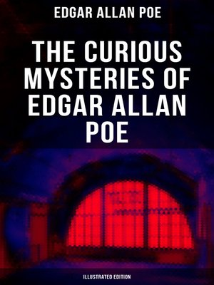cover image of THE CURIOUS MYSTERIES OF EDGAR ALLAN POE (Illustrated Edition)